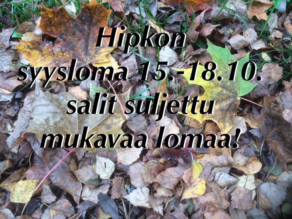 Hipkon syyslomaa vietetään (to-su) 15.-18.10- salit suljettu!